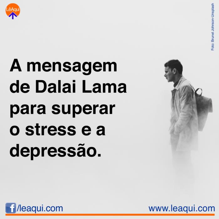 A mensagem de Dalai Lama para superar o stress e a depressão