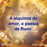 A alquimia do amor, a poesia de Rumi