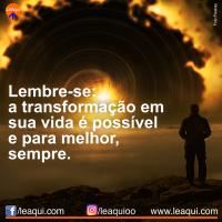 Lembre-se: a transformação em sua vida é possível e para melhor, sempre