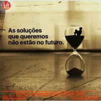 As soluções que queremos não estão no futuro