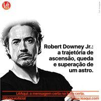 Robert Downey Jr.: a trajetória de ascensão, queda e superação de um astro