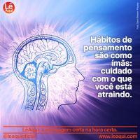 Hábitos de pensamento são como ímãs: cuidado com o que você está atraindo