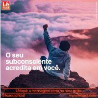 O seu subconsciente acredita em você