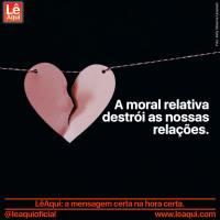 A moral relativa destrói as nossas relações
