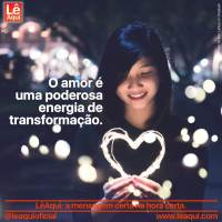 O amor é uma poderosa energia de transformação