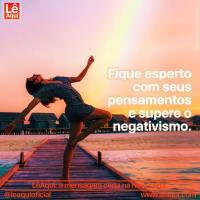 Fique esperto com seus pensamentos e supere o negativismo